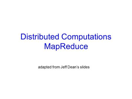 Distributed Computations MapReduce