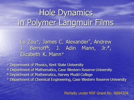 Hole Dynamics in Polymer Langmuir Films Lu Zou +, James C. Alexander *, Andrew J. Bernoff &, J. Adin Mann, Jr. #, Elizabeth K. Mann + + Department of Physics,