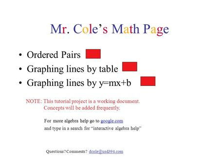 Mr. Cole's Math Page Ordered Pairs Graphing lines by table Graphing lines by y=mx+b NOTE: This tutorial project is a working document. Concepts will be.