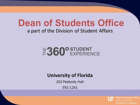 Dean of Students Office a part of the Division of Student Affairs University of Florida 202 Peabody Hall 392-1261.