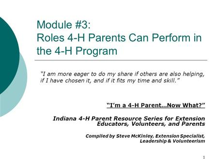 "Module #3: Roles 4-H Parents Can Perform in the 4-H Program ""I'm a 4-H Parent…Now What?"" Indiana 4-H Parent Resource Series for Extension Educators, Volunteers,"