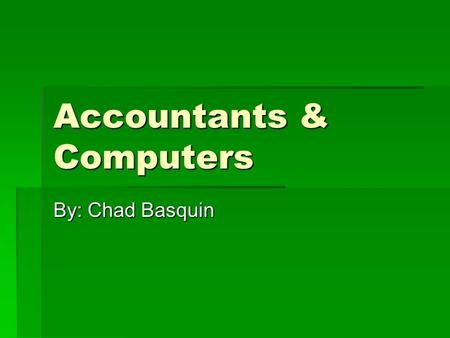 Accountants & Computers By: Chad Basquin. Accounting at Kent State University  Offered by the College of Business Administration  Requires 30 credit.