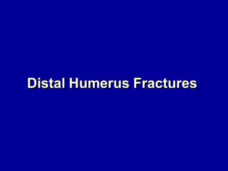 Distal Humerus Fractures. Outline Distal Humerus –Preop Planning –Surgical Technique Olecranon.