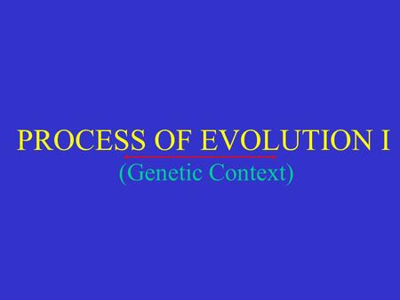 PROCESS OF EVOLUTION I (Genetic Context). Since the Time of Darwin  Darwin did not explain how variation originates or passed on  The genetic principles.