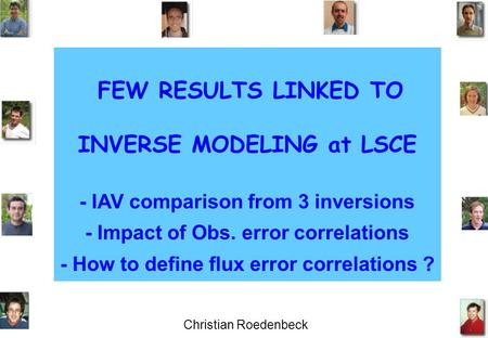 FEW RESULTS LINKED TO INVERSE MODELING at LSCE - IAV comparison from 3 inversions - Impact of Obs. error correlations - How to define flux error correlations.