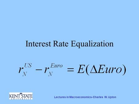 Lectures in Macroeconomics- Charles W. Upton Interest Rate Equalization.
