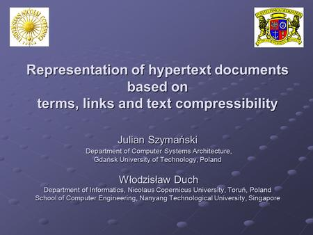 Representation of hypertext documents based on terms, links and text compressibility Julian Szymański Department of Computer Systems Architecture, Gdańsk.