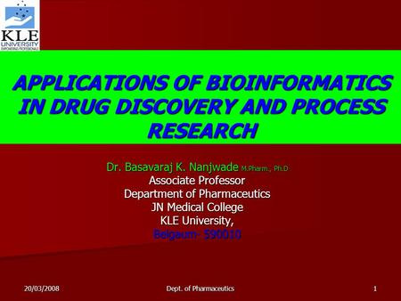 20/03/2008 Dept. of Pharmaceutics 1 APPLICATIONS OF BIOINFORMATICS IN DRUG DISCOVERY AND PROCESS RESEARCH Dr. Basavaraj K. Nanjwade M.Pharm., Ph.D Associate.