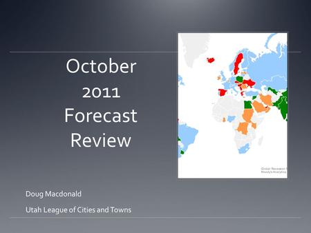 October 2011 Forecast Review Doug Macdonald Utah League of Cities and Towns.