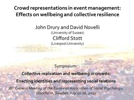 Crowd representations in event management: Effects on wellbeing and collective resilience John Drury and David Novelli (University of Sussex) Clifford.