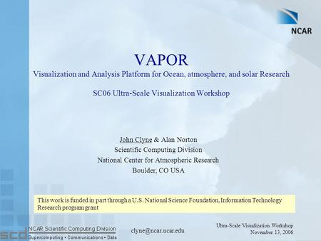 Ultra-Scale Visualization Workshop November 13, 2006 VAPOR Visualization and Analysis Platform for Ocean, atmosphere, and solar Research.