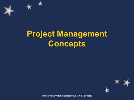 Developed by Reneta Barneva, SUNY Fredonia Project Management Concepts.