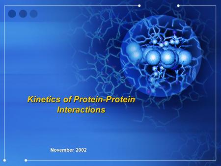 Kinetics of Protein-Protein Interactions November 2002.