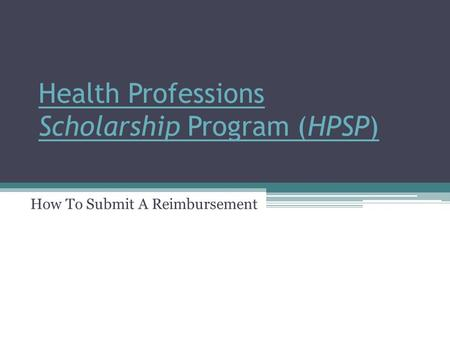Health Professions Scholarship Program (HPSP) How To Submit A Reimbursement.