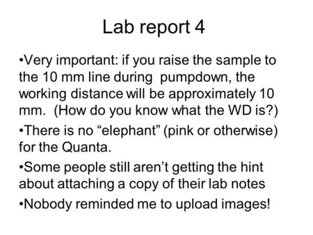 Lab report 4 Very important: if you raise the sample to the 10 mm line during pumpdown, the working distance will be approximately 10 mm. (How do you know.