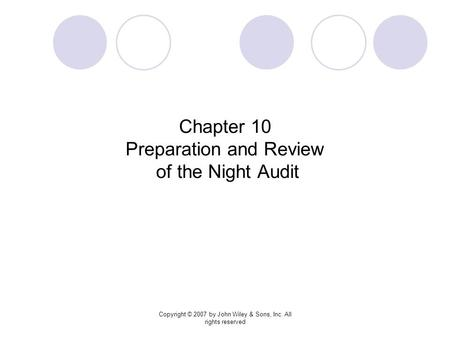 Copyright © 2007 by John Wiley & Sons, Inc. All rights reserved Chapter 10 Preparation and Review of the Night Audit.