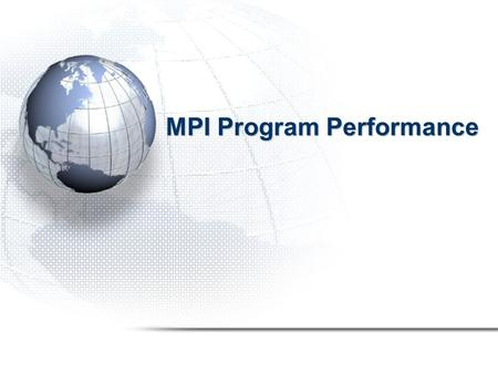 MPI Program Performance. Introduction Defining the performance of a parallel program is more complex than simply optimizing its execution time. This is.