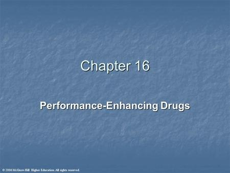 © 2006 McGraw-Hill Higher Education. All rights reserved. Chapter 16 Performance-Enhancing Drugs.