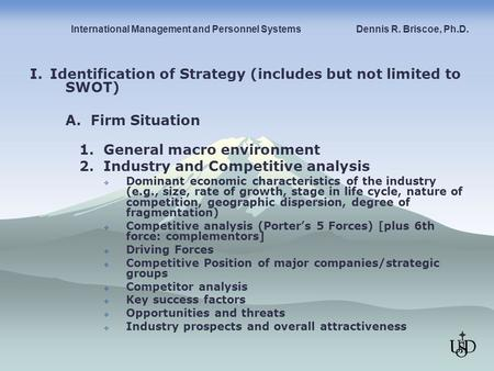 I. Identification of Strategy (includes but not limited to SWOT) A. Firm Situation 1. General macro environment 2. Industry and Competitive analysis 