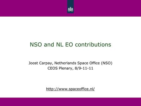 NSO and NL EO contributions Joost Carpay, Netherlands Space Office (NSO) CEOS Plenary, 8/9-11-11