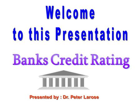 Welcome to this Presentation Banks <strong>Credit</strong> Rating