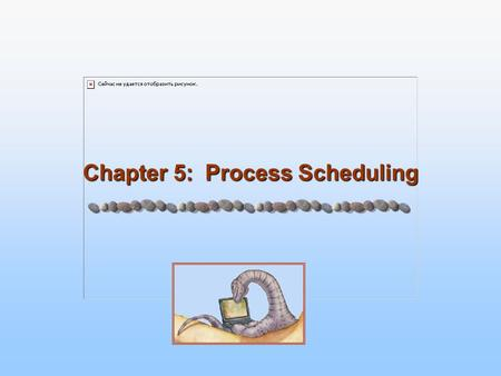 Chapter 5: Process Scheduling. 5.2 Silberschatz, Galvin and Gagne ©2005 Operating System Principles Objectives To introduce CPU scheduling To describe.