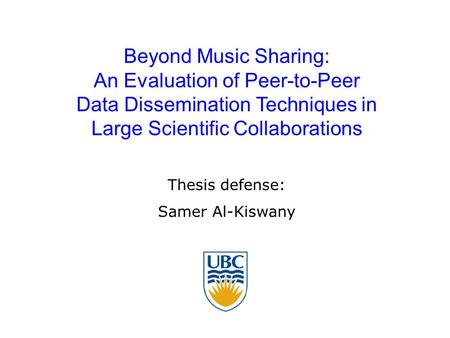 Beyond Music Sharing: An Evaluation of Peer-to-Peer Data Dissemination Techniques in Large Scientific Collaborations Thesis defense: Samer Al-Kiswany.