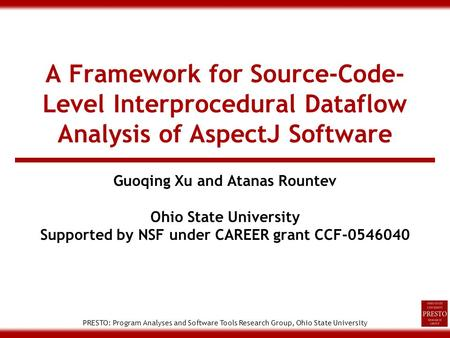 PRESTO: Program Analyses and Software Tools Research Group, Ohio State University A Framework for Source-Code- Level Interprocedural Dataflow Analysis.