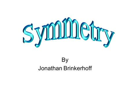 By Jonathan Brinkerhoff. What does it mean when something has a line of symmetry? Let's find out!