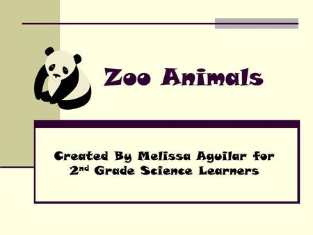 Zoo Animals Created By Melissa Aguilar for 2 nd Grade Science Learners.
