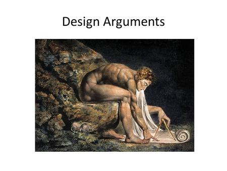 Design Arguments. Arguments for theism Ontological arguments Cosmological arguments Design arguments.