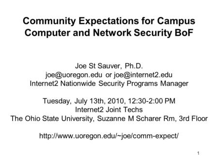 1 Community Expectations for <strong>Campus</strong> Computer and <strong>Network</strong> Security BoF Joe St Sauver, Ph.D. or Internet2 Nationwide Security.