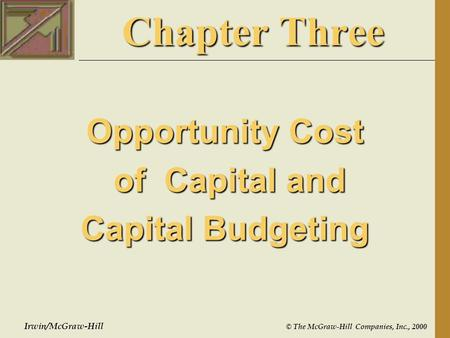 Irwin/McGraw-Hill © The McGraw-Hill Companies, Inc., 2000 Chapter Three Opportunity Cost of Capital and of Capital and Capital Budgeting.