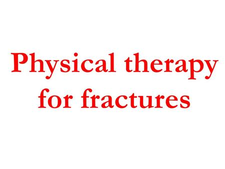 Physical therapy for fractures Fracture Fractures or loss of continuity in the substance of a bone are a common occurrence and represent considerable.