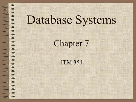 Database Systems Chapter 7 ITM 354. Chapter Outline ER-to-Relational Schema Mapping Algorithm –Step 1: Mapping of Regular Entity Types –Step 2: Mapping.