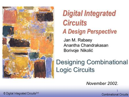 EE141 © Digital Integrated Circuits 2nd Combinational Circuits 1 Digital Integrated Circuits A Design Perspective Designing Combinational Logic Circuits.