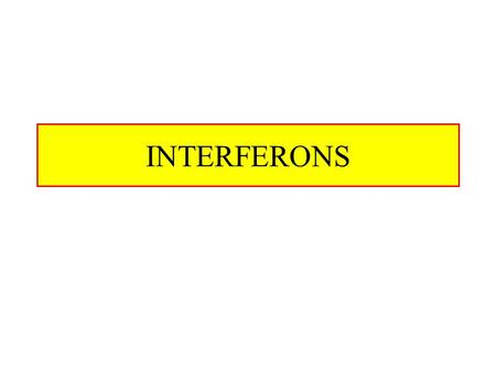 INTERFERONS. Interferons Interferons are proteins, immunologist prefer to call them cytokines –They are glycosylated The name originates from the fact.