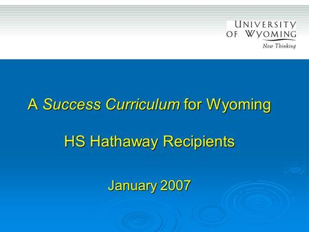 A Success Curriculum for Wyoming HS Hathaway Recipients January 2007.