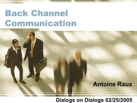 1 Back Channel Communication Antoine Raux Dialogs on Dialogs 02/25/2005.