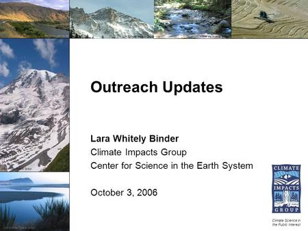 October 3, 2006  Outreach Updates Climate Science in the Public Interest  UW Climate Impacts Group Lara.