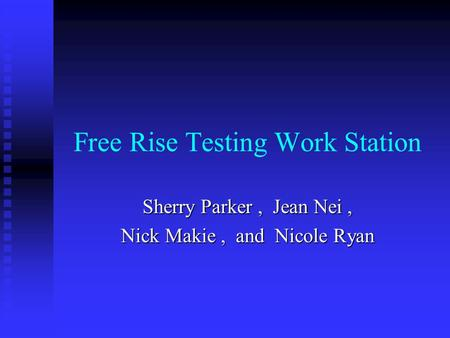 Free Rise Testing Work Station Sherry Parker, Jean Nei, Nick Makie, and Nicole Ryan.