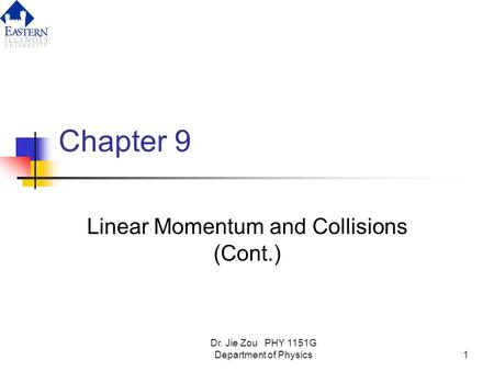 Dr. Jie Zou PHY 1151G Department of Physics1 Chapter 9 Linear Momentum and Collisions (Cont.)