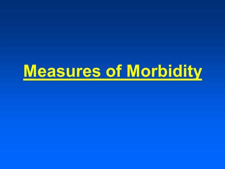 Measures of Morbidity. www.cdc.gov/mmwr Morbidity and Mortality Weekly Reports.