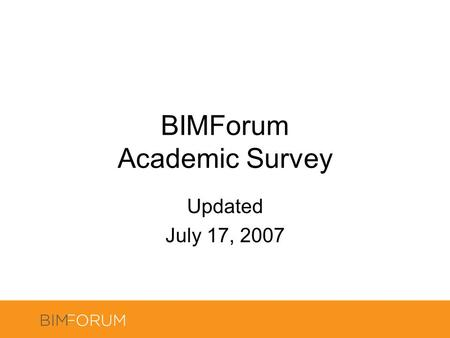 BIMForum Academic Survey Updated July 17, 2007. Participating Academic Institutions United States Arizona State University Carnegie Mellon University.