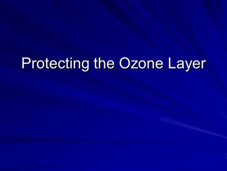 Protecting the Ozone Layer. Stratospheric Ozone Depletion Ground-level (tropospheric) ozone: harmful pollutant Stratospheric ozone: shields the Earth.