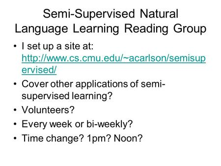 Semi-Supervised Natural Language Learning Reading Group I set up a site at:  ervised/