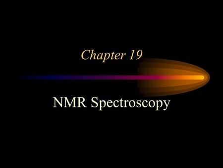 Chapter 19 NMR Spectroscopy. Introduction... Nuclear Magnetic Resonance Spectrometry is based on the measurement of absorption of electromagnetic radiation.