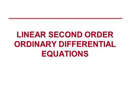 LINEAR SECOND ORDER ORDINARY DIFFERENTIAL EQUATIONS