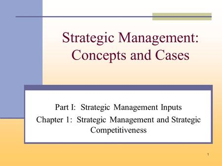 1 Strategic Management: Concepts and Cases Part I: Strategic Management Inputs Chapter 1: Strategic Management and Strategic Competitiveness.