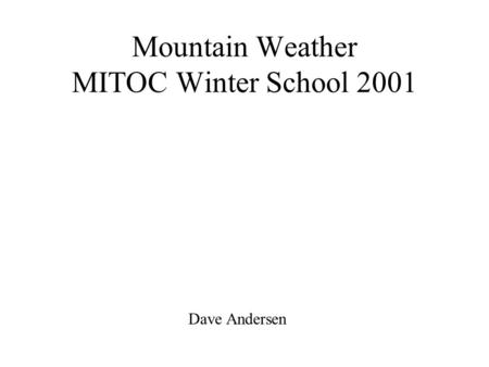 Mountain Weather MITOC Winter School 2001 Dave Andersen.